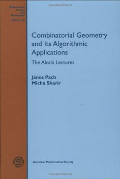 Combinatorial Geometry and Its Algorithmic Applications (Mathematical Surveys and Monographs)