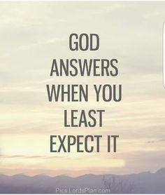 God answers. Just wait patiently and be amazed afterwards.