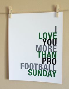 I Love You More Than Pro Football Sunday. Hmmm not sure if that will ever happen though! ha  http://sportsbettingarbitrage.in