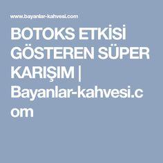 BOTOKS ETKİSİ GÖSTEREN SÜPER KARIŞIM   Bayanlar-kahvesi.com