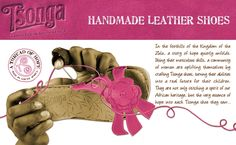 Tsonga shoes are homegrown in Kwa Zulu Natal and each pair of TSONGA shoes is hand-stitched by the local village craftswomen. Visit www.midlandsmeander.co.za