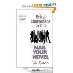 Bookaholic: Nail Your Novel: Bring Characters to Life by Roz Morris