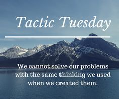 http://bit.ly/2kzl4iF #Tactic #Tuesday We cannot solve our problems with the same thinking we used when we created them.