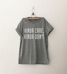 Kinda care, kinda don't t-shirt tee unisex mens womens hipster swag dope tumblr pinterest instagram blogger gifts christmas