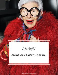 Iris Apfel Quotes: Color can raise the dead.