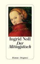 Ingrid Noll | Der Mittagstisch | Roman, Hardcover Leinen, 224 Seiten | € (D) 22.00 / sFr 30.00* / € (A) 22.70