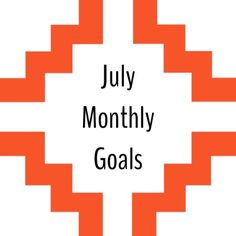 Monthly Goals : July | babycakesbriauna