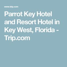 Parrot Key Hotel and Resort Hotel in Key West, Florida - Trip.com