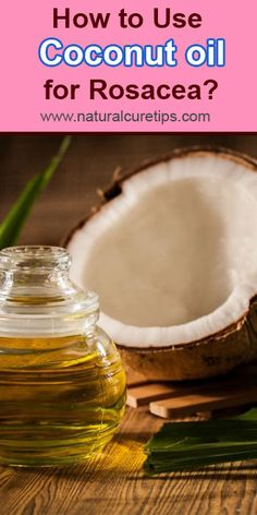 How to Use Coconut oil for Rosacea