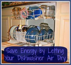 Air Dry Your Dishwasher by @Aundra Edwards Natural Life  http://wholenaturallife.com/2012/12/14/save-energy-by-letting-your-dishwasher-air-dry/