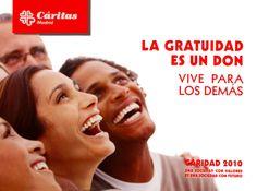 Cartel Campaña de Caridad 2010: LA GRATUIDAD ES UN DON. VIVE PARA LOS DEMÁS.