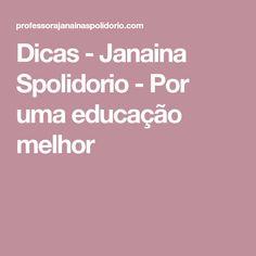 Dicas - Janaina Spolidorio - Por uma educação melhor