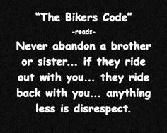 The Bikers Code  ~ No disrespect. http://road2freedommro.com/our-mission.html