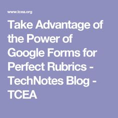 Take Advantage of the Power of Google Forms for Perfect Rubrics - TechNotes Blog - TCEA
