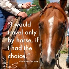 """I would travel only by horse, if I had the choice."" Linda McCartney"