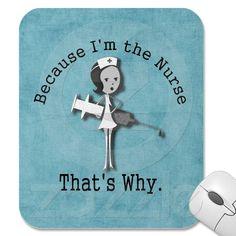Mousepad: Omdat ik de Verpleegster ben - dat is waarom!