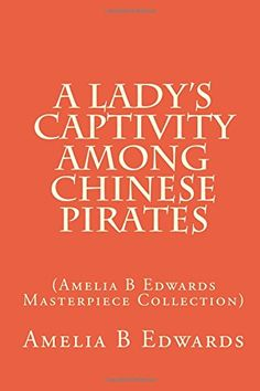 A Lady's Captivity Among Chinese Pirates: (Amelia B Edwards Masterpiece Collection) by Amelia B Edwards http://www.amazon.com/dp/149966298X/ref=cm_sw_r_pi_dp_zIrzvb18CFQ5A