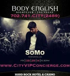 SoMo Performs live at Body English Las Vegas Nightclub Friday August 29th. Contact 702.741.2489 City VIP Concierge for Table and Bottle Service, Tickets and the BEST of Labor Day Weekend Las Vegas. #BodyEnglishLasVegas #VegasNightclubs #LaborDayLasVegas #LaborDayWeekendLasVegas #VIPServicesLasVegas #LasVegasBottleService CALL OR CLICK TO BOOK http://www.cityvipconcierge.com/las-vegas-nightlife.html