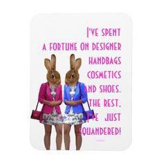 Funny womens shopping humor text  quotation saying, humorous fridge magnet, with bunny girls,  designer handbags, shoes, cosmetics.