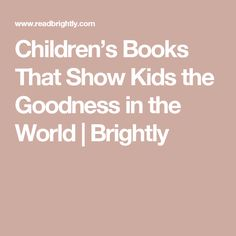 Children's Books That Show Kids the Goodness in the World | Brightly