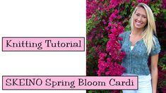 Knitting Tutorial - SKEINO Spring Bloom Cardi