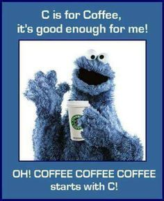 I am only sad that he is holding a cup of pickle weed coffee and not a cup of good coffee...but still gotta love the C monster..