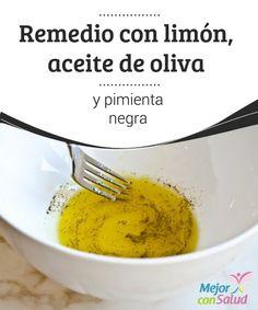 Remedio con limón, aceite de oliva y pimienta negra  Este remedio con limón, aceite de oliva y pimienta negra se va a volver imprescindible en tu día a día.