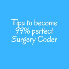How to become 99% Perfect Surgery Coder