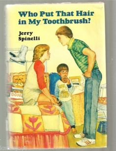 Who Put That Hair in My Toothbrush Jerry Spinelli - This book cracked me up as a kid.  Jerry Spinelli is still writing wonderful books.  Share them with your kids.  They will love them.