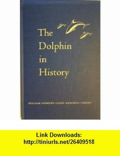The Dolphin in History. Papers delivered by Ashley Montagu and John C. Lilly at a symposium at the Clark Library, 13 October 1962. Ashley. MONTAGU ,   ,  , ASIN: B002OWXIB0 , tutorials , pdf , ebook , torrent , downloads , rapidshare , filesonic , hotfile , megaupload , fileserve