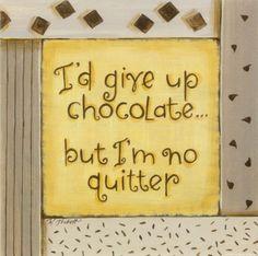 I'd Give up Chocolate Print by Karen Tribett at eu.art.com