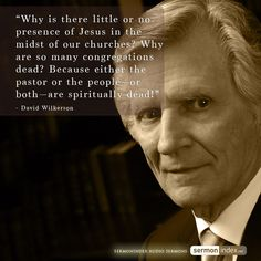 """""""Why is there little or no presence of Jesus in the midst of our churches? Why are so many congregations dead? Because either the pastor or the people—or both—are spiritually dead!"""" - David Wilkerson #presenceofgod #jesus #churches"""