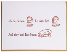 He loves her. She loves him. And they both love bacon. Letterpress printed on recycled paper. Comes with coordinating envelope and packaged in cellophane sleeve.