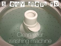 5 easy steps to clean your washing machine.  I've noticed a funky smell in the laundry room sometimes lately.  Gonna give this a try!