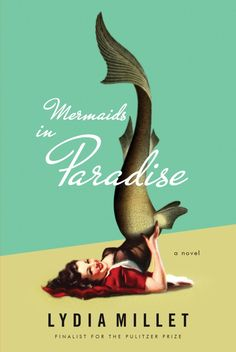 Mermaids in Paradise by Lydia Millet; design by Chris Welch Design (W. W. Norton / November 2014)
