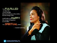 """THE QUOTE OF THE DAY, comes from my mother Mrs. Coretta Scott King, """"FULFILLMENT""""-Be A King fb pg-"""