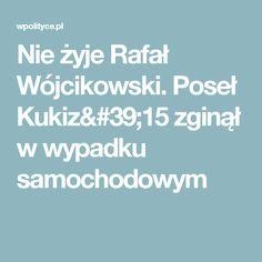 Nie żyje Rafał Wójcikowski. Poseł Kukiz'15 zginął w wypadku samochodowym