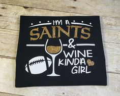 Saints & Wine Girl Adult T-Shirt Black and Gold Glitter Football New Orleans Louisiana Southern NOLA New Orleans Saints Shirts, New Orleans Saints Football, Football Mom Shirts, Sports Shirts, Football Stuff, Vinyl Shirts, Custom Shirts, Personalized Gifts For Kids, New Saints