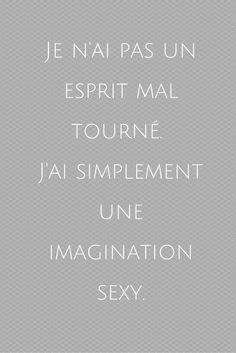 Je n'ai pas un esprit mal tourné, j'ai tout simplement une imagination sexy. ;) j' adore #factotum