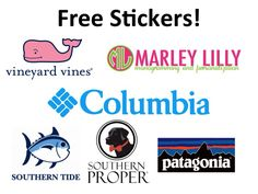 To get free stickers - for the ones I had to email I just said something like i love your brand do you mind sending me a few stickers so I can show my support and and I included my address.   TieGuys@vineyardvines.com  customer_service@patagonia.com   http://www.columbia.com/contact-us/Contact_Us,default,pg.html  https://www.southerntide.com/pages/Southern-Tide-Sticker-Request.html  http://www.marleylilly.com/Free-ML-Stickers_c_275.html  http://www.southernproper.com/sticker-request