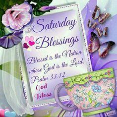Saturday Blessings ~~J~ Psalm Happy Saturday Quotes, Saturday Greetings, Good Morning Happy Saturday, Good Morning Prayer, Good Morning Good Night, Saturday Saturday, Monday Blessings, Morning Blessings, Morning Prayers