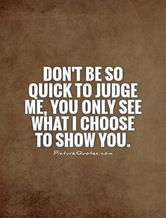 Quick to judge quotes, quick to judge sayings, quick to judge picture quote Me Before You Quotes, Believe In Me Quotes, Choose Me Quotes, Hurt Me Quotes, Truth Quotes, Life Quotes, Before You Judge Me, Smart Quotes, Don't Judge Me