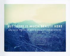 """""""But there is much beauty here, because there is much beauty everywhere."""" ― Rainer Maria Rilke"""