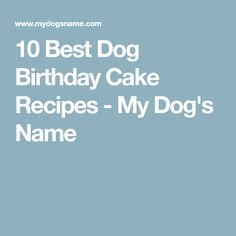 10 Best Dog Birthday Cake Recipes - My Dog's Name