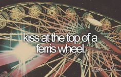 Marriage bucket list: kiss at the top of a ferris wheel. Via PerfectBucketList on Tumblr. #love #marraige #carnival #circus #fair #ferriswheel #romantic