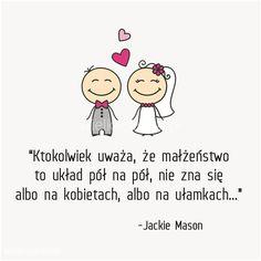 Ktokolwiek uważa, że małżeństwo to układ pół na pół…