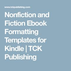 Nonfiction and Fiction Ebook Formatting Templates for Kindle | TCK Publishing