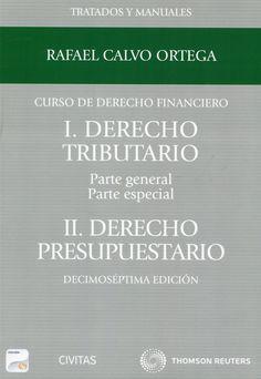 Curso de derecho financiero / Rafael Calvo Ortega Parte I : Derecho tributario (Parte general y parte especial) ; Parte II : Derecho presupuestario