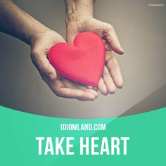 """Take heart"" means ""be confident, be brave"". Example: Take heart, we may still win this game. #idiom #idioms #slang #saying #sayings #phrase #phrases #expression #expressions #english #englishlanguage #learnenglish #studyenglish #language #vocabulary #dictionary #grammar #efl #esl #tesl #tefl #toefl #ielts #toeic #heart"