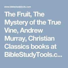 The Fruit, The Mystery of the True Vine, Andrew Murray, Christian Classics books at BibleStudyTools.com